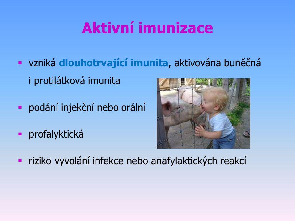 Aktivní imunizace  vzniká dlouhotrvající imunita, aktivována buněčná i protilátková imunita  podání injekční nebo orální  profalyktická  riziko vyvolání infekce nebo anafylaktických reakcí
