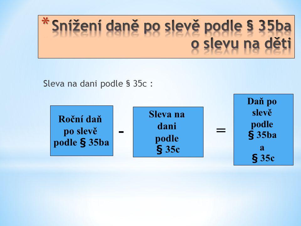 Sleva na dani podle § 35c : Roční daň po slevě podle § 35ba Sleva na dani podle § 35c Daň po slevě podle § 35ba a § 35c -=