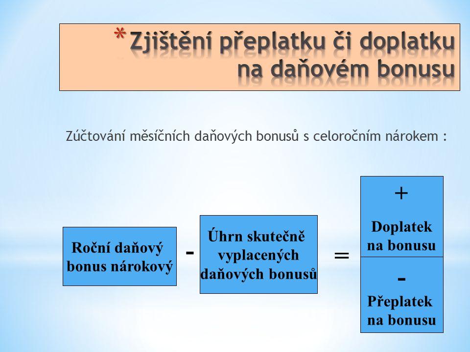 Zúčtování měsíčních daňových bonusů s celoročním nárokem : Roční daňový bonus nárokový Úhrn skutečně vyplacených daňových bonusů - Přeplatek na bonusu -= + Doplatek na bonusu