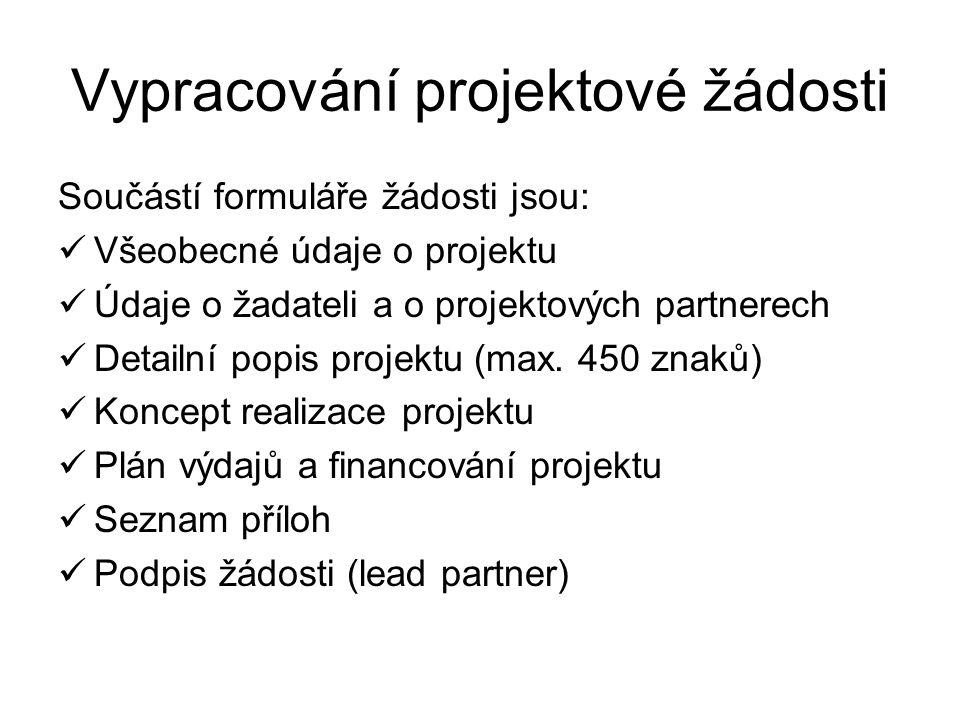 Vypracování projektové žádosti Součástí formuláře žádosti jsou: Všeobecné údaje o projektu Údaje o žadateli a o projektových partnerech Detailní popis projektu (max.