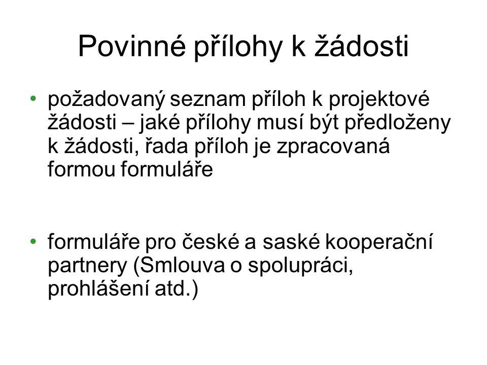 Povinné přílohy k žádosti požadovaný seznam příloh k projektové žádosti – jaké přílohy musí být předloženy k žádosti, řada příloh je zpracovaná formou formuláře formuláře pro české a saské kooperační partnery (Smlouva o spolupráci, prohlášení atd.)