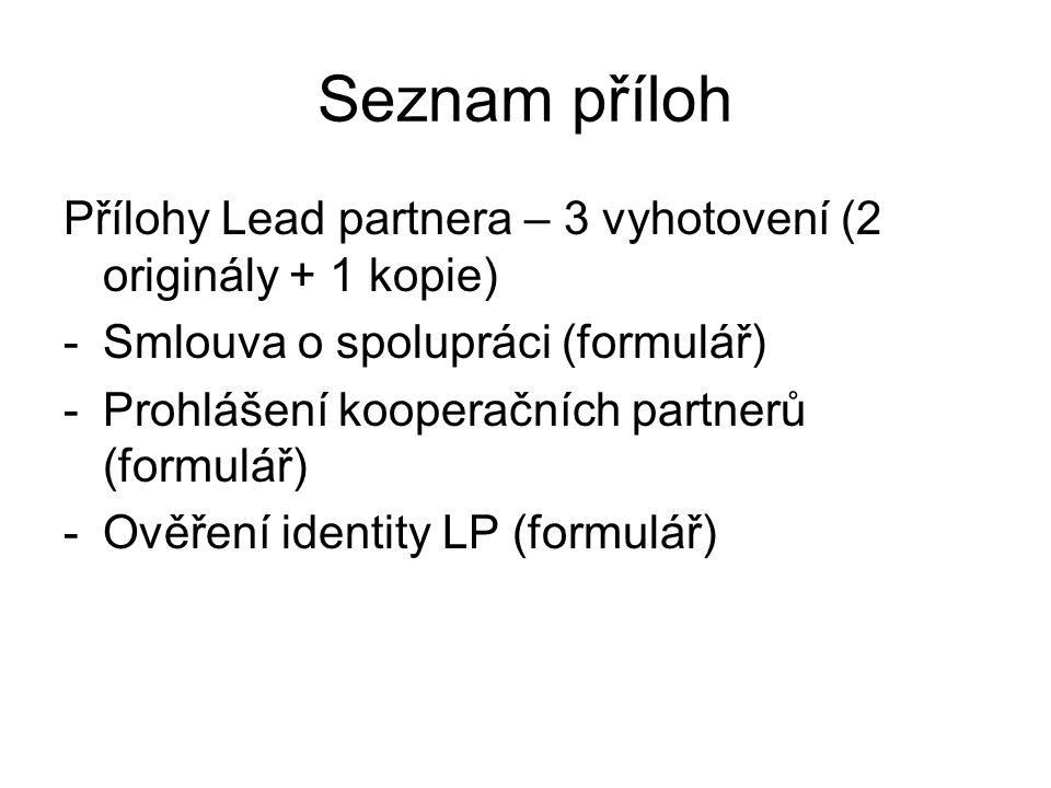 Seznam příloh Přílohy Lead partnera – 3 vyhotovení (2 originály + 1 kopie) -Smlouva o spolupráci (formulář) -Prohlášení kooperačních partnerů (formulář) -Ověření identity LP (formulář)