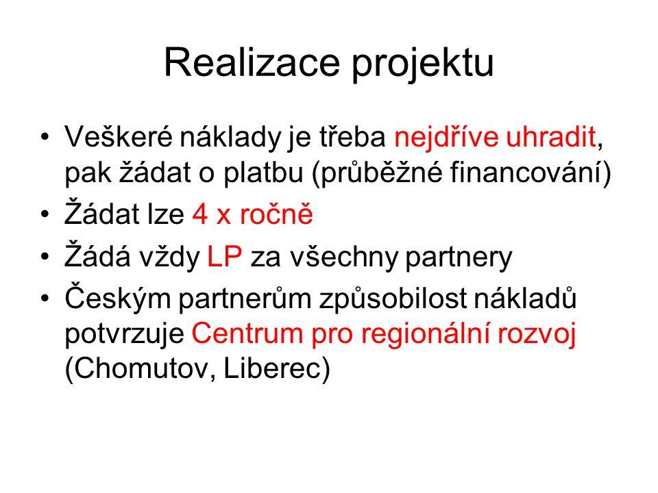 Realizace projektu Veškeré náklady je třeba nejdříve uhradit, pak žádat o platbu (průběžné financování) Žádat lze 4 x ročně Žádá vždy LP za všechny partnery Českým partnerům způsobilost nákladů potvrzuje Centrum pro regionální rozvoj (Chomutov, Liberec)