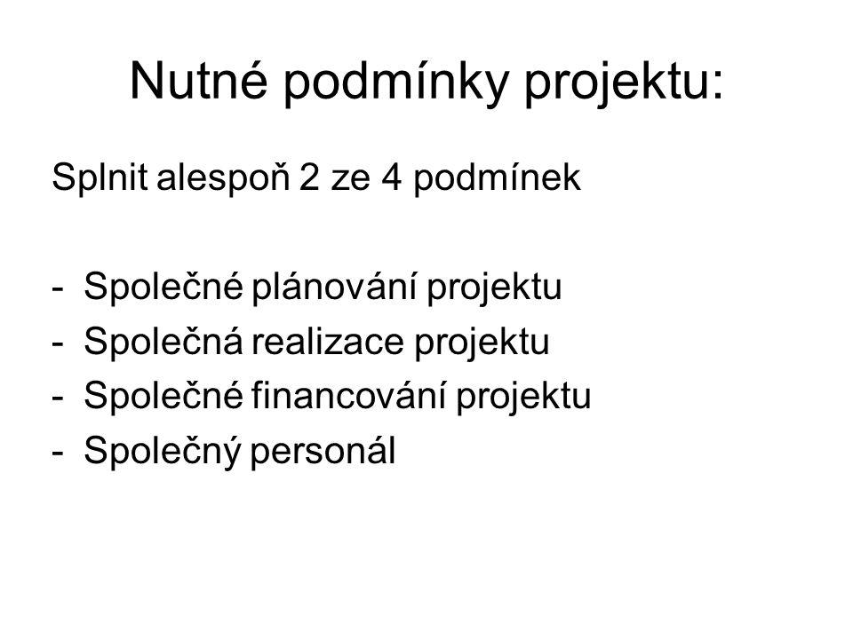Nutné podmínky projektu: Splnit alespoň 2 ze 4 podmínek -Společné plánování projektu -Společná realizace projektu -Společné financování projektu -Společný personál