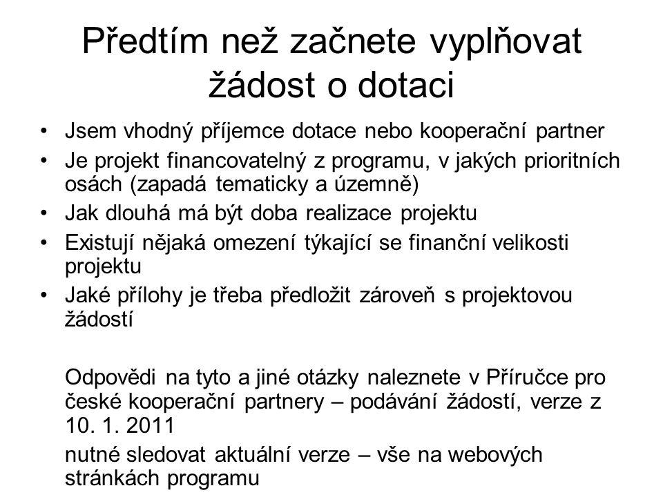 Předtím než začnete vyplňovat žádost o dotaci Jsem vhodný příjemce dotace nebo kooperační partner Je projekt financovatelný z programu, v jakých prioritních osách (zapadá tematicky a územně) Jak dlouhá má být doba realizace projektu Existují nějaká omezení týkající se finanční velikosti projektu Jaké přílohy je třeba předložit zároveň s projektovou žádostí Odpovědi na tyto a jiné otázky naleznete v Příručce pro české kooperační partnery – podávání žádostí, verze z 10.