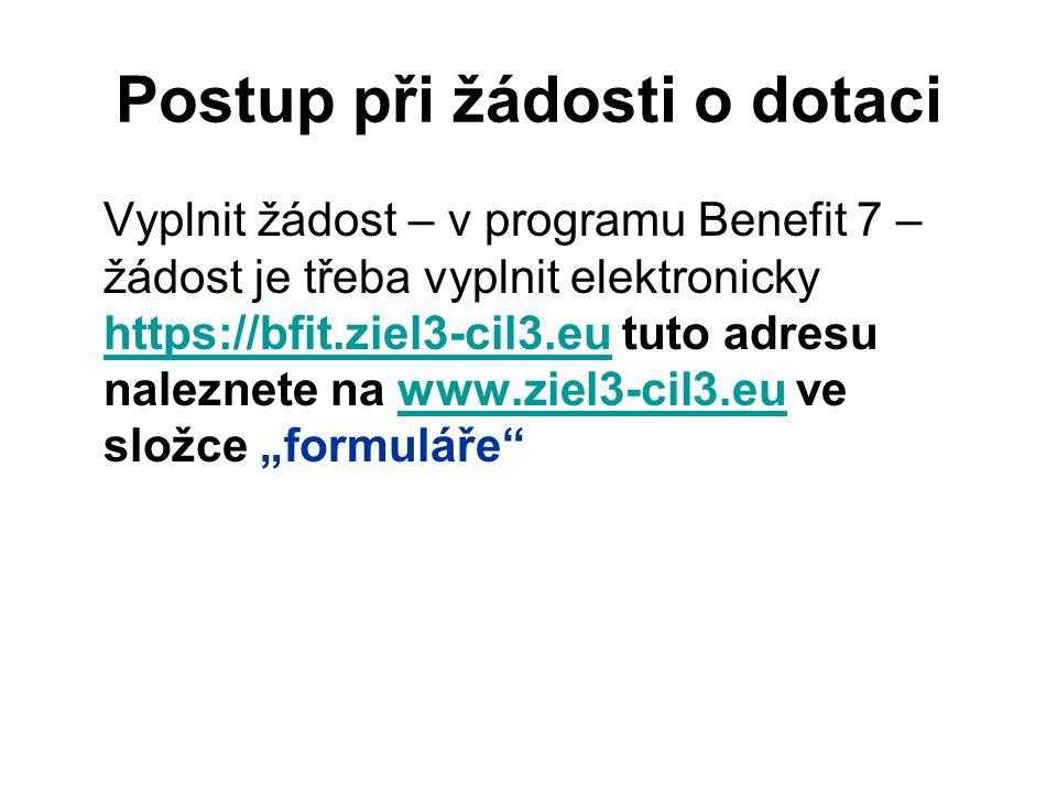 Postup při žádosti o dotaci Vyplnit žádost – v programu Benefit 7 – žádost je třeba vyplnit elektronicky https://bfit.ziel3-cil3.eu tuto adresu nalezn