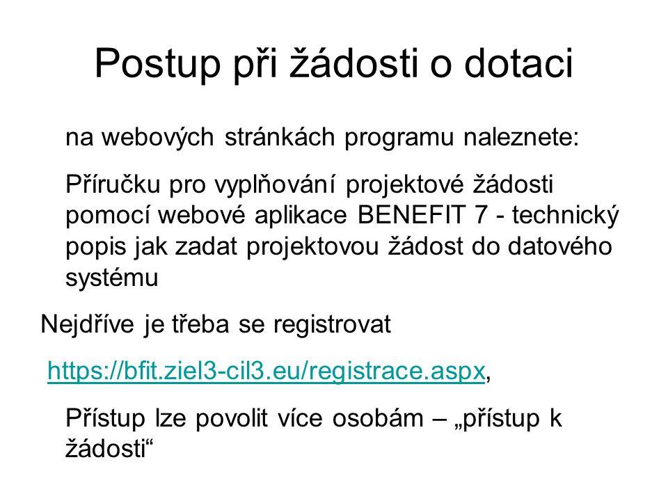 """Postup při žádosti o dotaci na webových stránkách programu naleznete: Příručku pro vyplňování projektové žádosti pomocí webové aplikace BENEFIT 7 - technický popis jak zadat projektovou žádost do datového systému Nejdříve je třeba se registrovat https://bfit.ziel3-cil3.eu/registrace.aspx,https://bfit.ziel3-cil3.eu/registrace.aspx Přístup lze povolit více osobám – """"přístup k žádosti"""