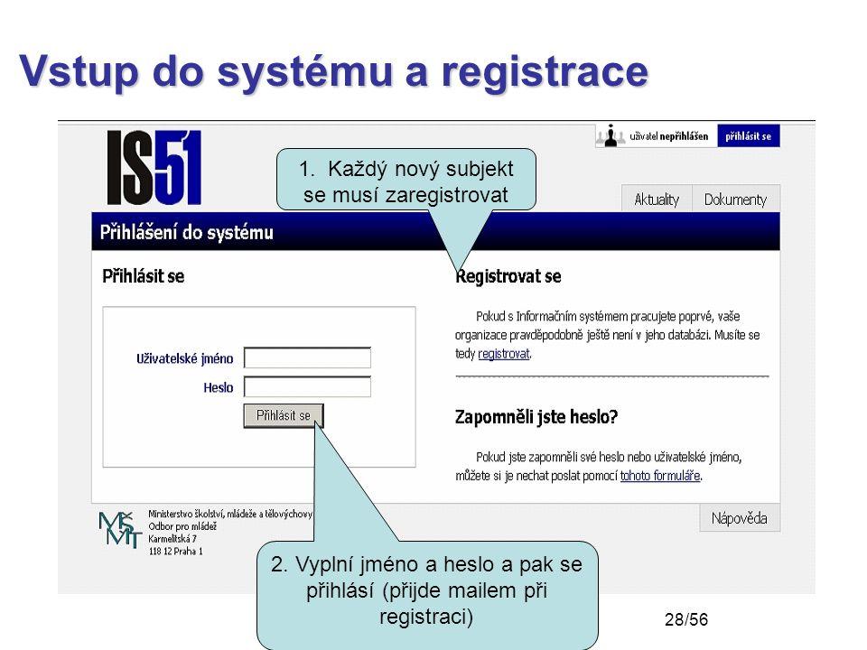 Vstup do systému a registrace 2. Vyplní jméno a heslo a pak se přihlásí (přijde mailem při registraci) 1. Každý nový subjekt se musí zaregistrovat 28/
