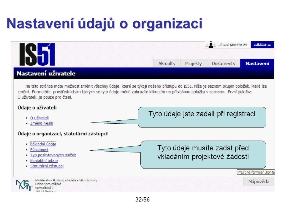Nastavení údajů o organizaci Tyto údaje musíte zadat před vkládáním projektové žádosti Tyto údaje jste zadali při registraci 32/56