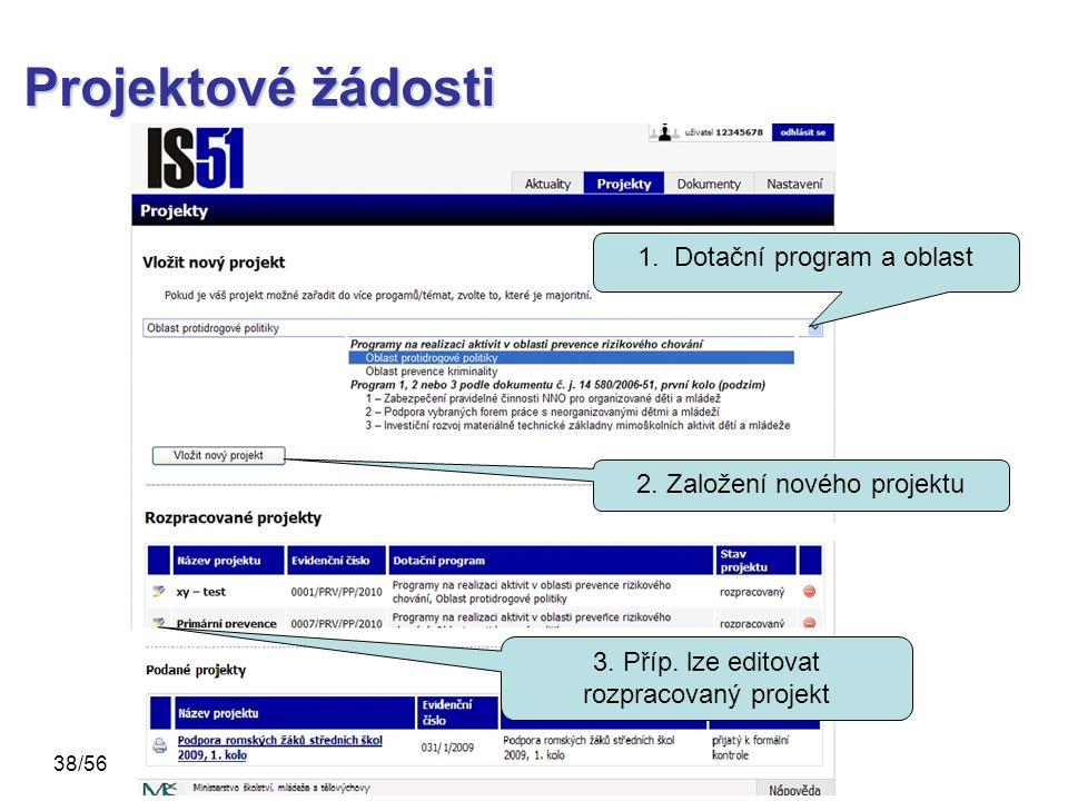 Projektové žádosti 2. Založení nového projektu 1. Dotační program a oblast 3. Příp. lze editovat rozpracovaný projekt 38/56