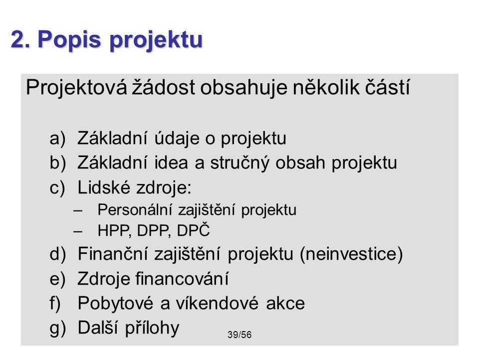 2. Popis projektu Projektová žádost obsahuje několik částí a)Základní údaje o projektu b)Základní idea a stručný obsah projektu c)Lidské zdroje: –Pers