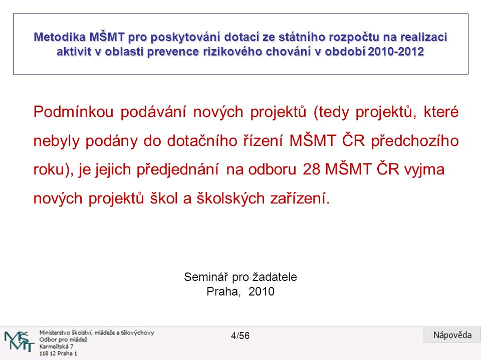 Metodika MŠMT pro poskytování dotací ze státního rozpočtu na realizaci aktivit v oblasti prevence rizikového chování v období 2010-2012 Seminář pro žadatele Praha, 2010 Oprávněný program a oprávněný žadatel 1.Dotace může být poskytnuta pouze na podporu následujících typů programů v oblasti prevence rizikového chování: a) Certifikované programy dlouhodobé všeobecné primární prevence užívání drog, zvláště zaměřené na prevenci užívání legálních drog - alkoholu, tabákových výrobků vyjma škol a školských zařízení.