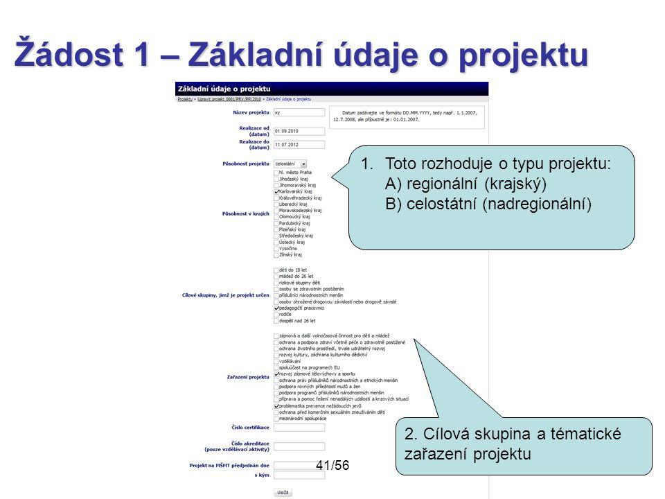 Žádost 1 – Základní údaje o projektu 2. Cílová skupina a tématické zařazení projektu 1.Toto rozhoduje o typu projektu: A) regionální (krajský) B) celo