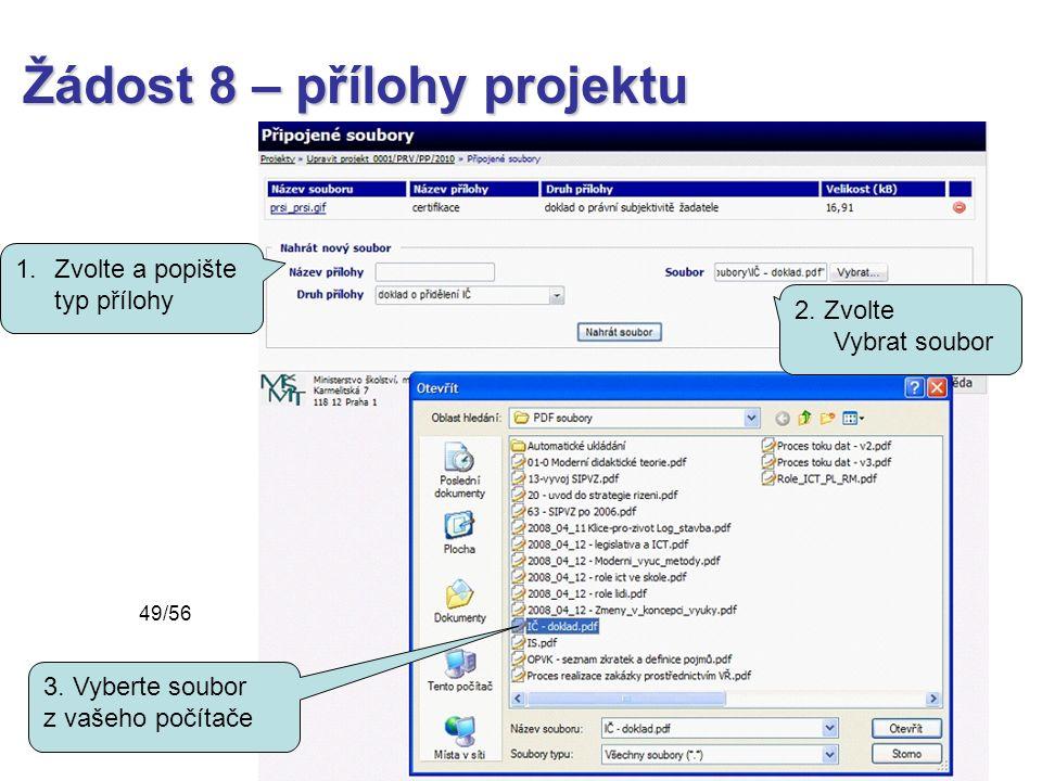 Žádost 8 – přílohy projektu 3. Vyberte soubor z vašeho počítače 1.Zvolte a popište typ přílohy 2.