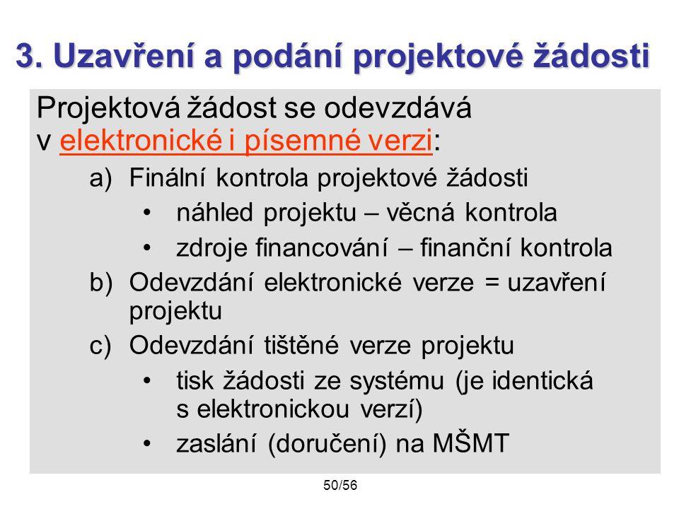 3. Uzavření a podání projektové žádosti Projektová žádost se odevzdává v elektronické i písemné verzi: a)Finální kontrola projektové žádosti náhled pr