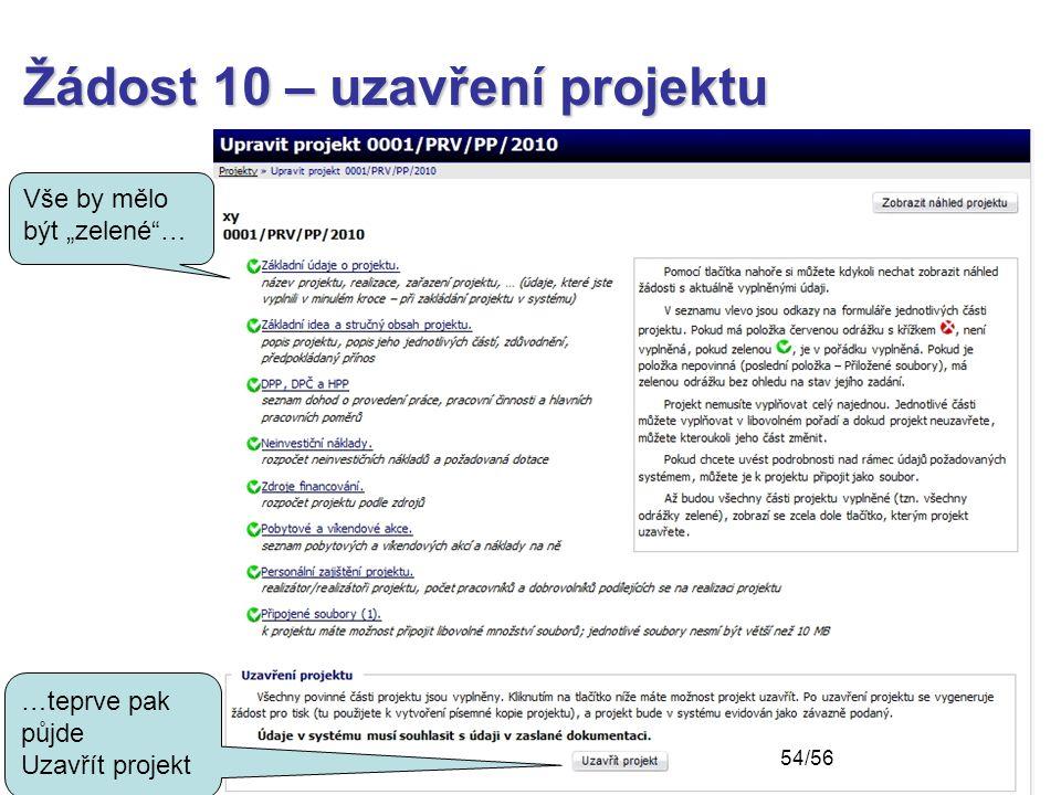 """Žádost 10 – uzavření projektu Vše by mělo být """"zelené""""… …teprve pak půjde Uzavřít projekt 54/56"""