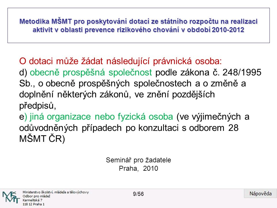 Metodika MŠMT pro poskytování dotací ze státního rozpočtu na realizaci aktivit v oblasti prevence rizikového chování v období 2010-2012 Seminář pro žadatele Praha, 2010 Žadatel musí dále splňovat tyto podmínky: a) mít sídlo na území České republiky b) realizovat programy, popř.