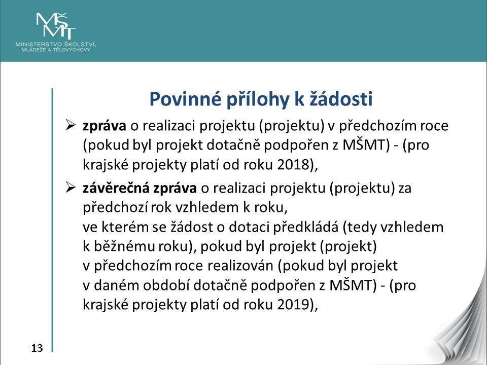 13 Povinné přílohy k žádosti  zpráva o realizaci projektu (projektu) v předchozím roce (pokud byl projekt dotačně podpořen z MŠMT) - (pro krajské pro