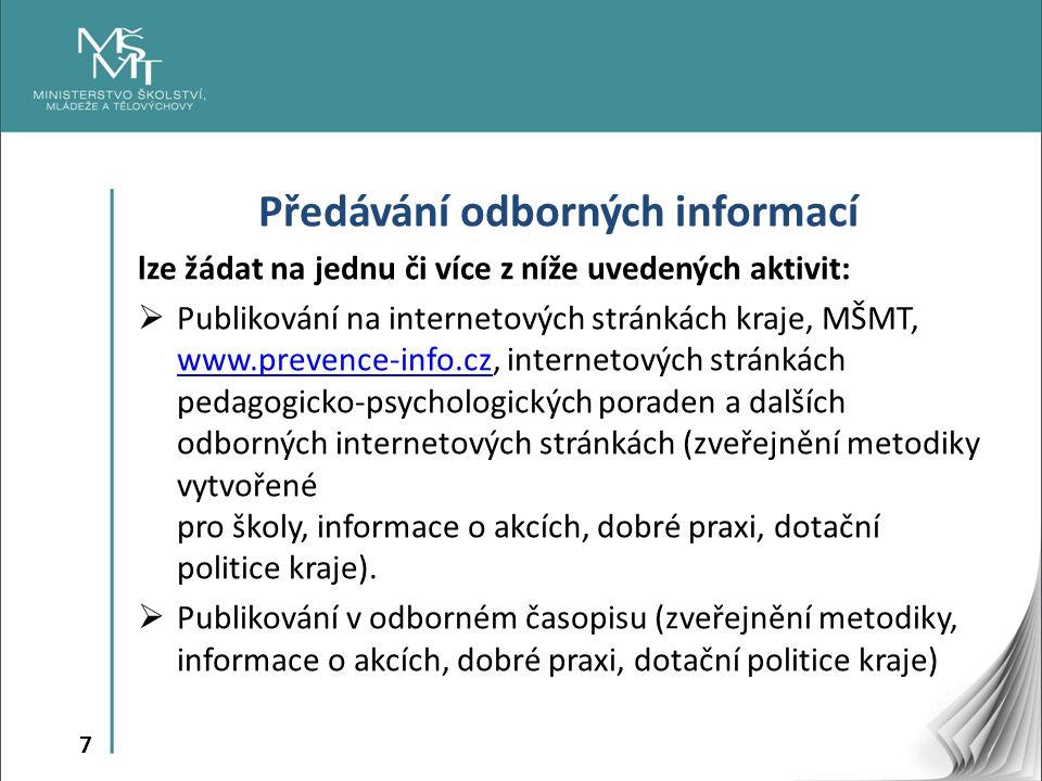 7 Předávání odborných informací lze žádat na jednu či více z níže uvedených aktivit:  Publikování na internetových stránkách kraje, MŠMT, www.prevenc