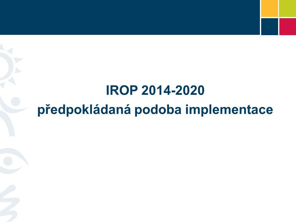 IROP 2014-2020 předpokládaná podoba implementace