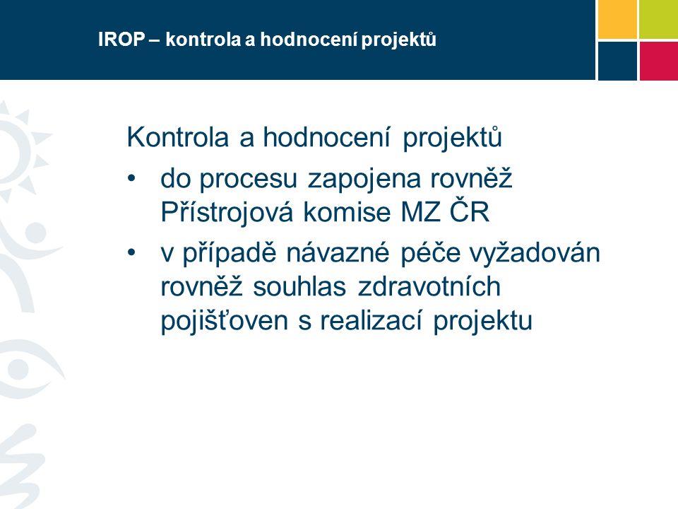 IROP – kontrola a hodnocení projektů Kontrola a hodnocení projektů do procesu zapojena rovněž Přístrojová komise MZ ČR v případě návazné péče vyžadován rovněž souhlas zdravotních pojišťoven s realizací projektu