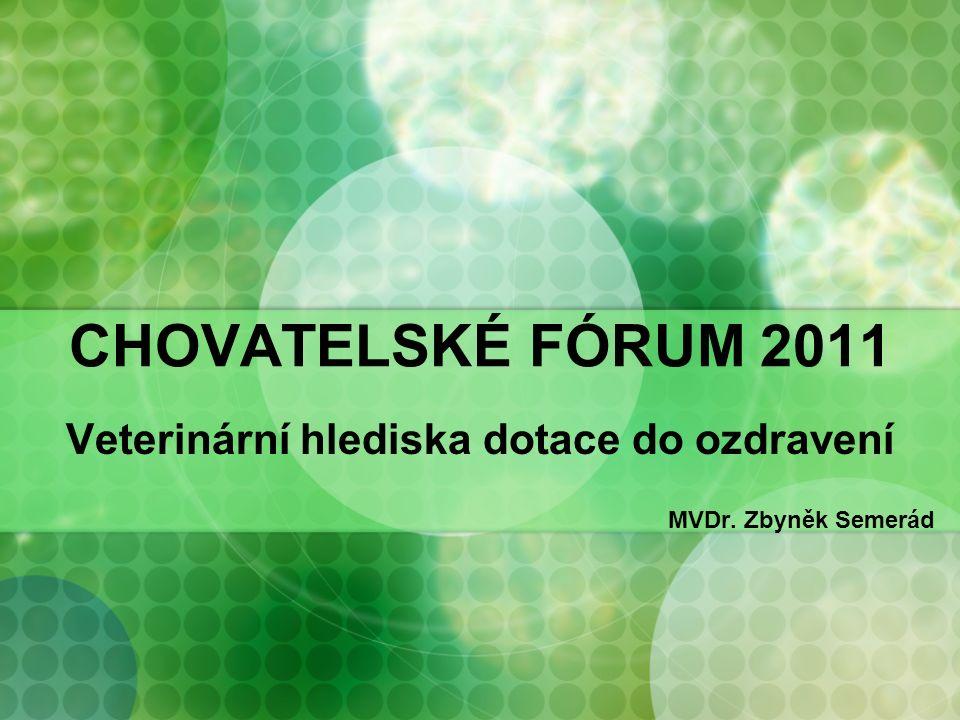 CHOVATELSKÉ FÓRUM 2011 Veterinární hlediska dotace do ozdravení MVDr. Zbyněk Semerád