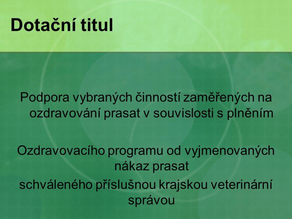 Dotační titul Dotaci je možné obdržet na základě individuálního ozdravovacího programu na tyto nákazy: - Brucelózu prasat - Aujeszkyho chorobu prasat - Klasický mor prasat - Vezikulární chorobu prasat - Reprodukční a respirační syndrom prasat