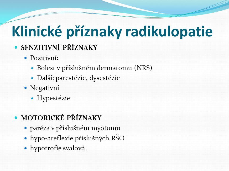 Klinické příznaky radikulopatie SENZITIVNÍ PŘÍZNAKY Pozitivní: Bolest v příslušném dermatomu (NRS) Další: parestézie, dysestézie Negativní Hypestézie