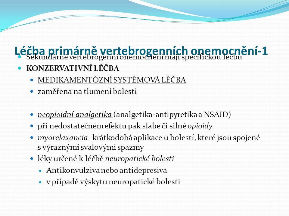 Léčba primárně vertebrogenních onemocnění-1 Sekundárně vertebrogenní onemocnění mají specifickou léčbu KONZERVATIVNÍ LÉČBA MEDIKAMENTÓZNÍ SYSTÉMOVÁ LÉ