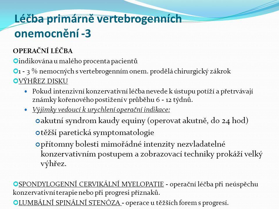Léčba primárně vertebrogenních onemocnění -3 OPERAČNÍ LÉČBA indikována u malého procenta pacientů 1 - 3 % nemocných s vertebrogenním onem. prodělá chi