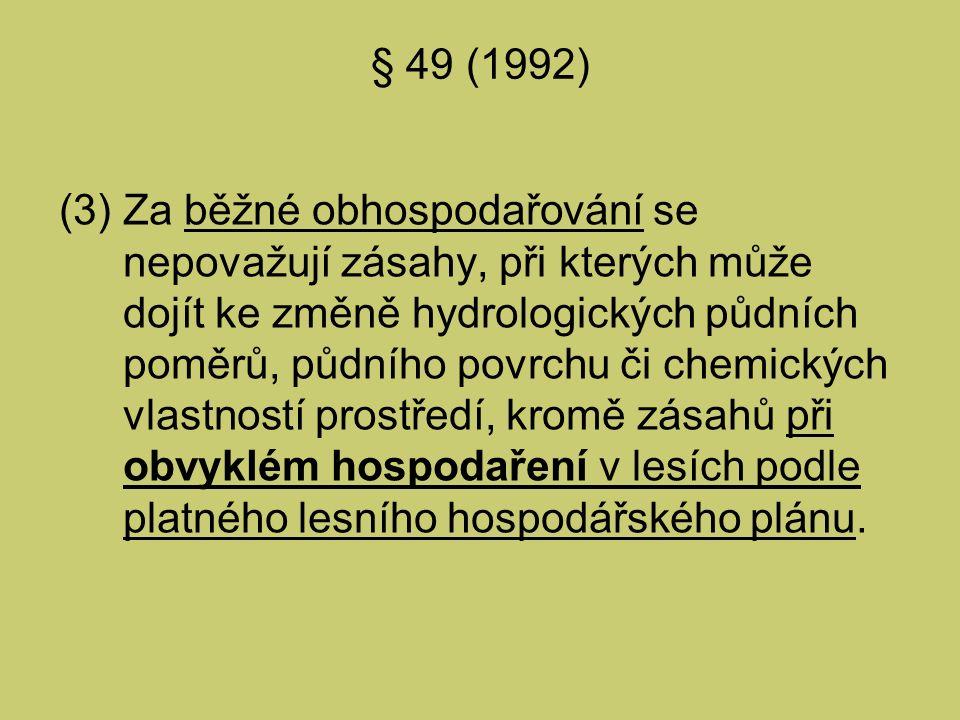 § 49 (1992) (3) Za běžné obhospodařování se nepovažují zásahy, při kterých může dojít ke změně hydrologických půdních poměrů, půdního povrchu či chemi