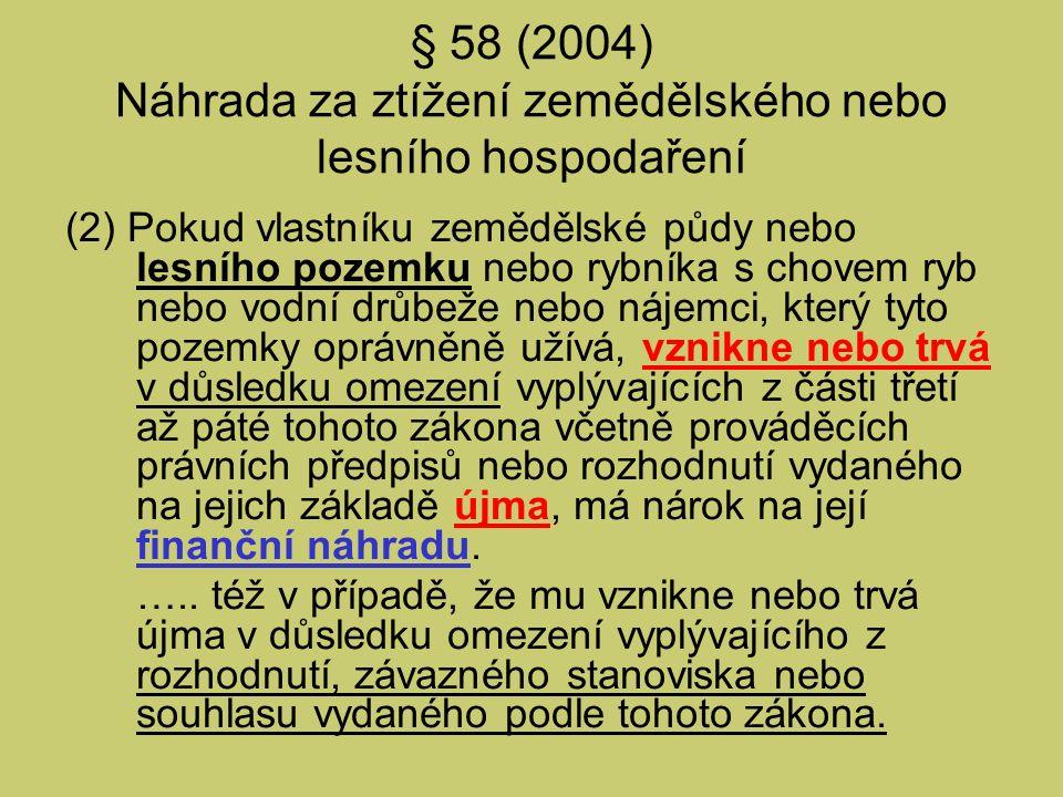 § 58 (2004) Náhrada za ztížení zemědělského nebo lesního hospodaření (2) Pokud vlastníku zemědělské půdy nebo lesního pozemku nebo rybníka s chovem ry