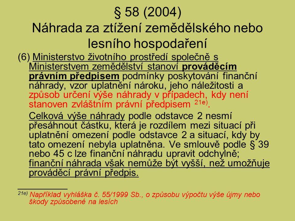§ 58 (2004) Náhrada za ztížení zemědělského nebo lesního hospodaření (6) Ministerstvo životního prostředí společně s Ministerstvem zemědělství stanoví