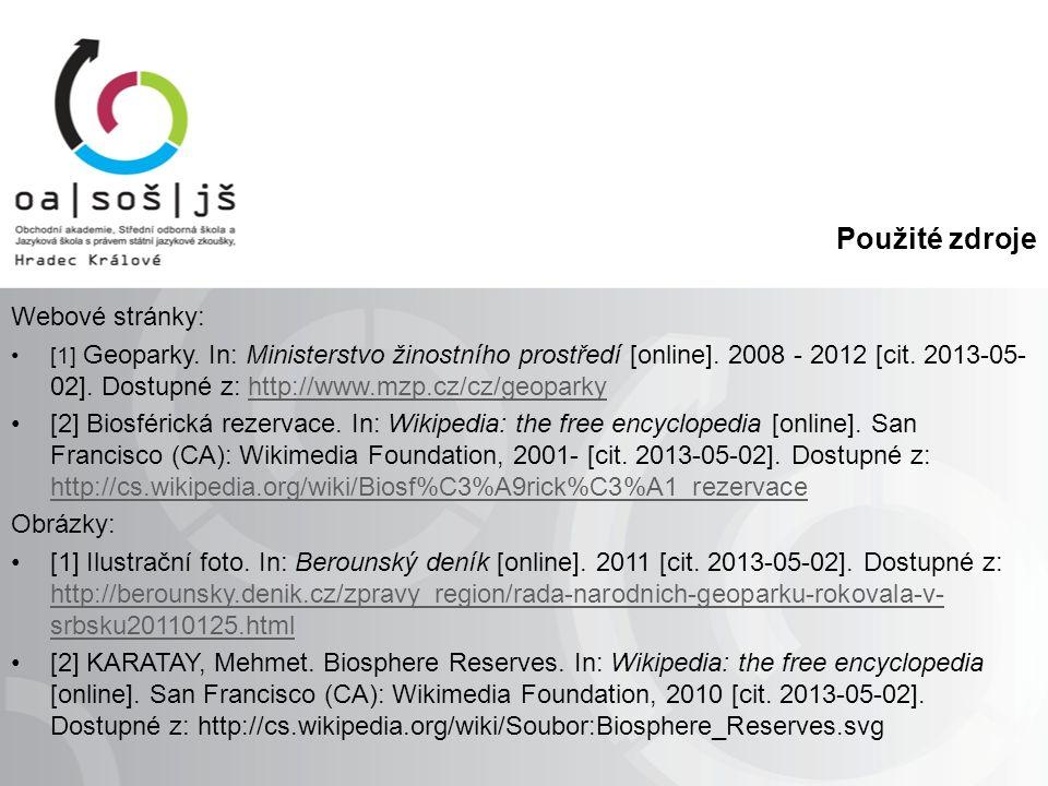 Použité zdroje Webové stránky: [1] Geoparky. In: Ministerstvo žinostního prostředí [online].