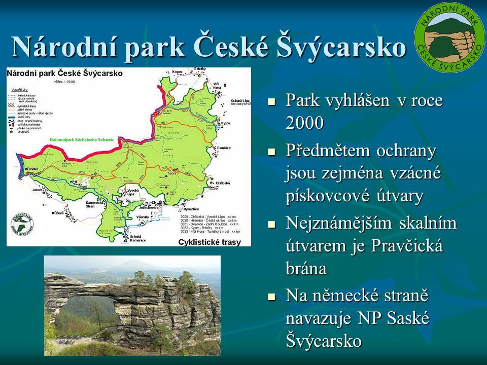 Národní park České Švýcarsko Park vyhlášen v roce 2000 Park vyhlášen v roce 2000 Předmětem ochrany jsou zejména vzácné pískovcové útvary Předmětem ochrany jsou zejména vzácné pískovcové útvary Nejznámějším skalním útvarem je Pravčická brána Nejznámějším skalním útvarem je Pravčická brána Na německé straně navazuje NP Saské Švýcarsko Na německé straně navazuje NP Saské Švýcarsko