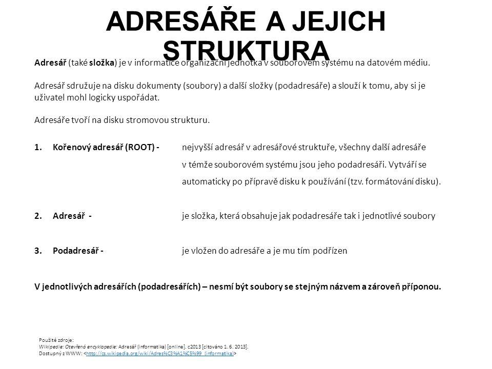 ADRESÁŘE A JEJICH STRUKTURA Adresář (také složka) je v informatice organizační jednotka v souborovém systému na datovém médiu. Adresář sdružuje na dis
