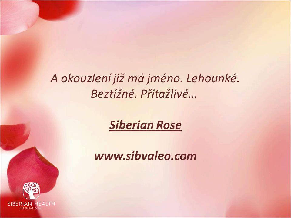 A okouzlení již má jméno. Lehounké. Beztížné. Přitažlivé… Siberian Rose www.sibvaleo.com