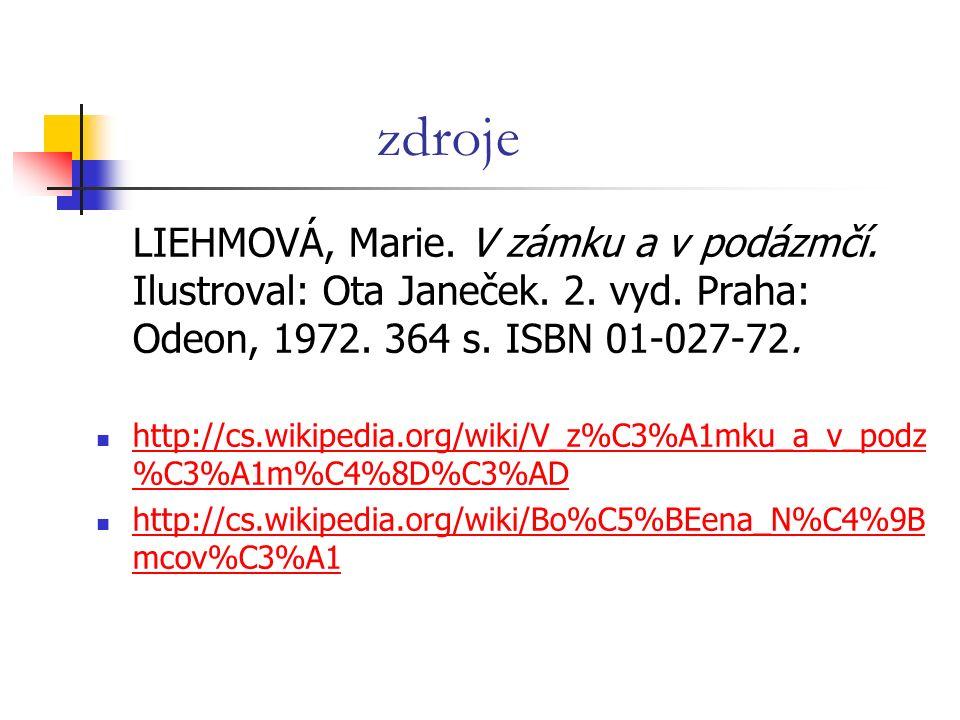 zdroje LIEHMOVÁ, Marie. V zámku a v podázmčí. Ilustroval: Ota Janeček. 2. vyd. Praha: Odeon, 1972. 364 s. ISBN 01-027-72. http://cs.wikipedia.org/wiki