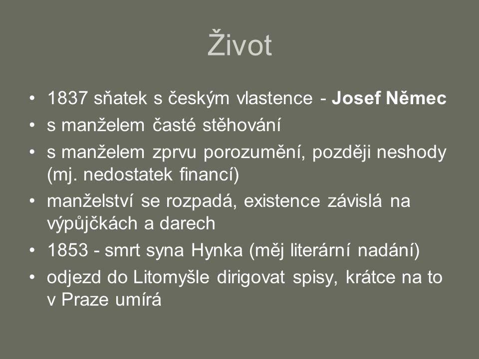 Život 1837 sňatek s českým vlastence - Josef Němec s manželem časté stěhování s manželem zprvu porozumění, později neshody (mj. nedostatek financí) ma