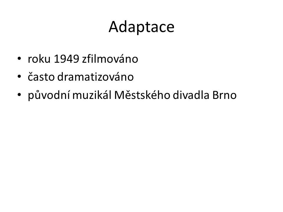 Adaptace roku 1949 zfilmováno často dramatizováno původní muzikál Městského divadla Brno