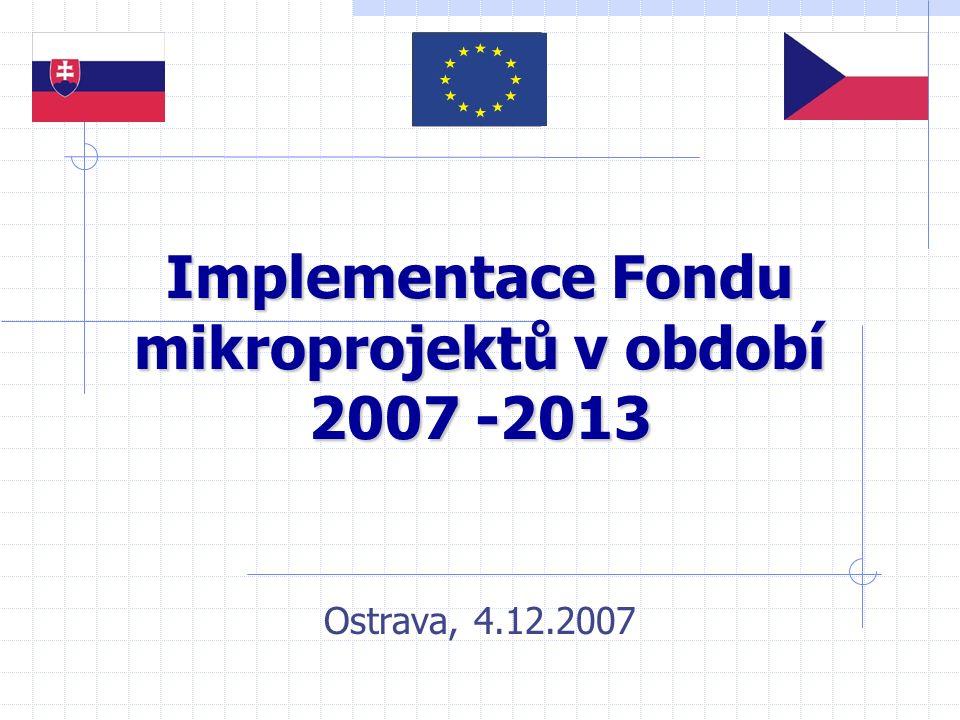 Implementace Fondu mikroprojektů v období 2007 -2013 Ostrava, 4.12.2007