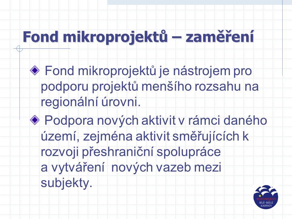 Fond mikroprojektů – zaměření Fond mikroprojektů je nástrojem pro podporu projektů menšího rozsahu na regionální úrovni.