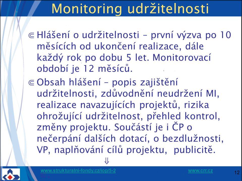 www.strukturalni-fondy.cz/iop/5-2www.strukturalni-fondy.cz/iop/5-2 www.crr.czwww.crr.cz 12 Monitoring udržitelnosti ⋐Hlášení o udržitelnosti – první výzva po 10 měsících od ukončení realizace, dále každý rok po dobu 5 let.