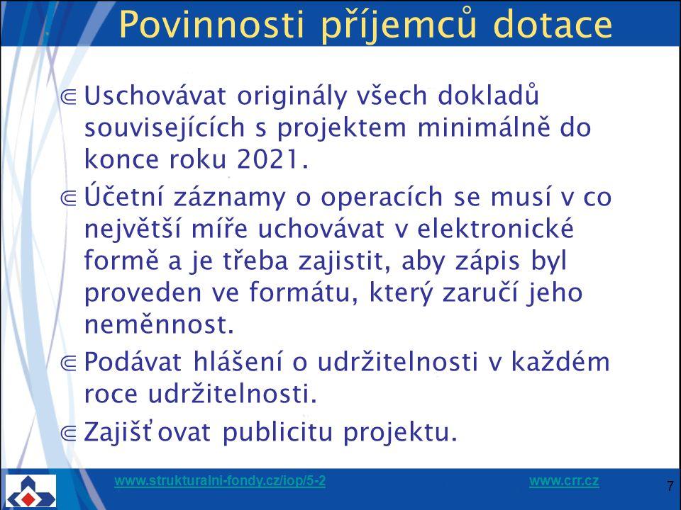 www.strukturalni-fondy.cz/iop/5-2www.strukturalni-fondy.cz/iop/5-2 www.crr.czwww.crr.cz 7 Povinnosti příjemců dotace ⋐Uschovávat originály všech dokladů souvisejících s projektem minimálně do konce roku 2021.