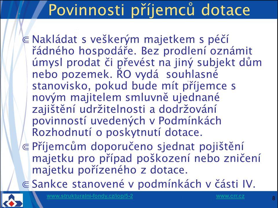 www.strukturalni-fondy.cz/iop/5-2www.strukturalni-fondy.cz/iop/5-2 www.crr.czwww.crr.cz 9 Povinnosti příjemce dotace ⋐Za neplnění výše uvedených povinností jsou sankce ve výši 0,5 - 2 % vyplacené dotace.