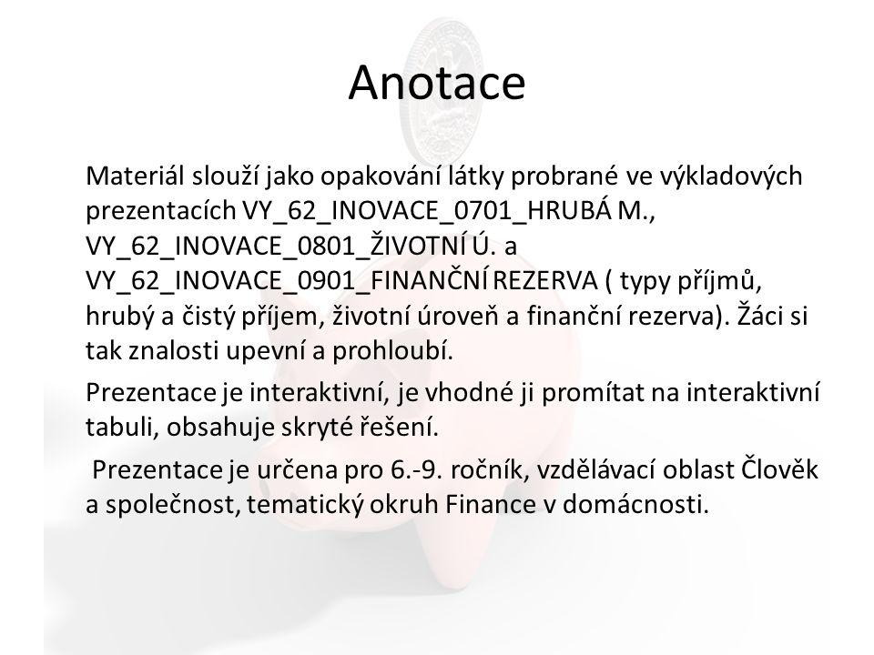 Anotace Materiál slouží jako opakování látky probrané ve výkladových prezentacích VY_62_INOVACE_0701_HRUBÁ M., VY_62_INOVACE_0801_ŽIVOTNÍ Ú.