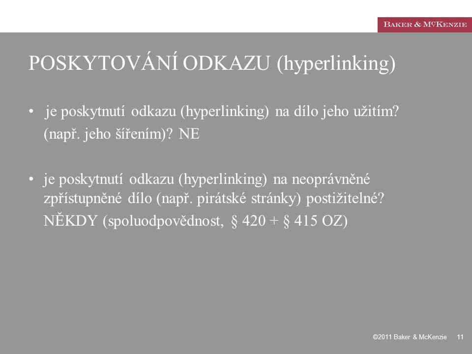 ©2011 Baker & McKenzie 11 POSKYTOVÁNÍ ODKAZU (hyperlinking) je poskytnutí odkazu (hyperlinking) na dílo jeho užitím? (např. jeho šířením)? NE je posky