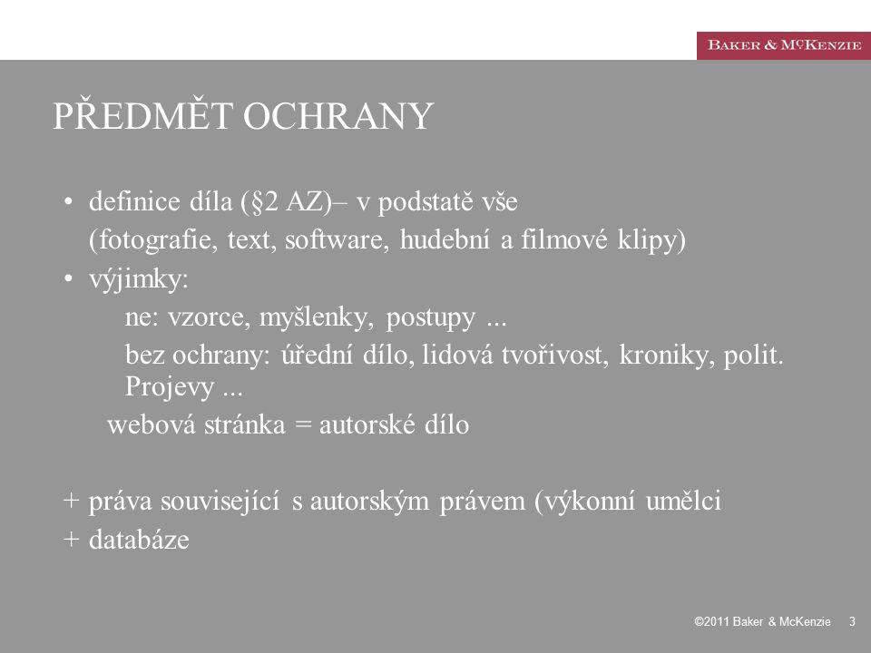©2011 Baker & McKenzie 3 PŘEDMĚT OCHRANY definice díla (§2 AZ)– v podstatě vše (fotografie, text, software, hudební a filmové klipy) výjimky: ne: vzor
