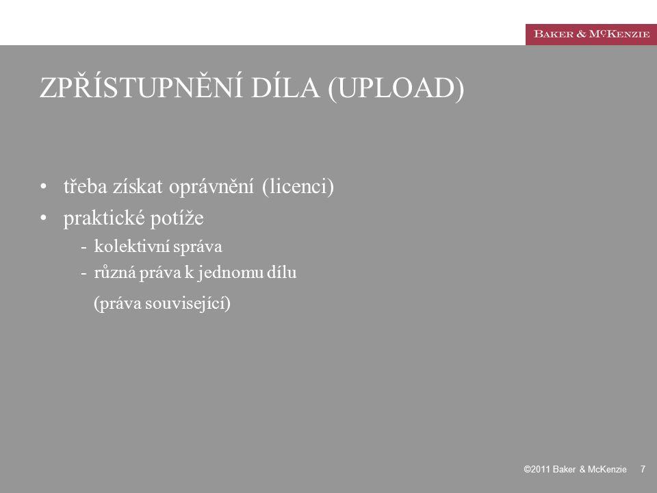 ©2011 Baker & McKenzie 8 STAHOVÁNÍ DÍLA (DOWNLOAD) stažení koncovým uživatelem (a uložení na HDD) -rozmnožování (§ 13 AZ) výjimky: volná díla volná užití (pro osobní potřebu)
