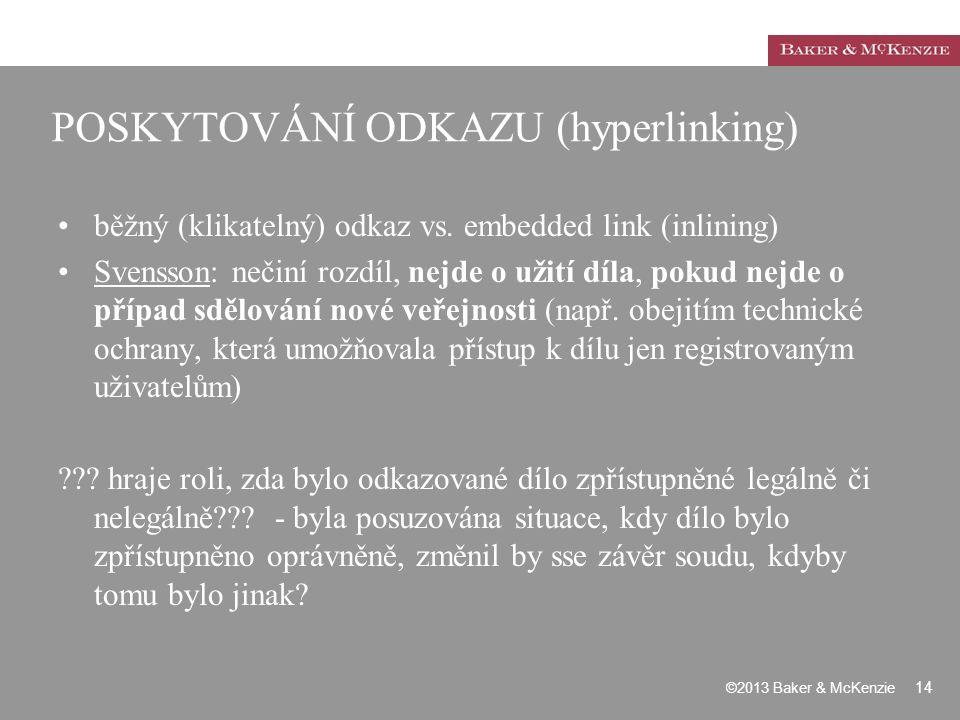 POSKYTOVÁNÍ ODKAZU (hyperlinking) běžný (klikatelný) odkaz vs. embedded link (inlining) Svensson: nečiní rozdíl, nejde o užití díla, pokud nejde o pří